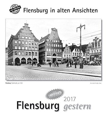 Flensburg gestern 2017: Flensburg in alten Ansichten, mit 4 Ansichtskarten als Gruß- oder Sammelkarten