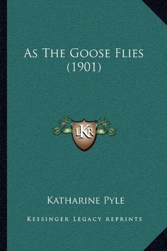As The Goose Flies (1901) PDF
