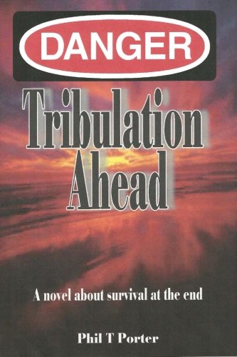 Download Danger: Tribulation AHead: A novel about survival at the end. PDF