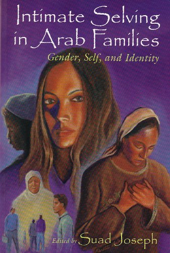 Intimate Selving in Arab Families: Gender, Self, and Identity (Gender, Culture, and Politics in the Middle East)