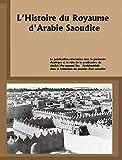L'histoire du Royaume d'Arabie Saoudite (French Edition)
