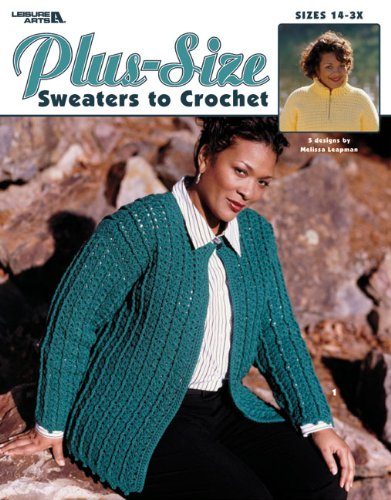 Plus Size Sweaters To Crochet Leisure Arts 3530 Melissa Leapman