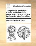 The Principal Orations of Cicero, Translated, Marcus Tullius Cicero, 1140821512