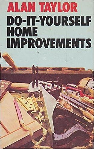 Do it yourself home improvements amazon alan taylor books solutioingenieria Gallery