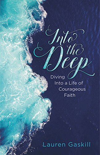 Into the Deep: Diving into a Life of Courageous Faith ()