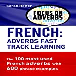 French: Adverbs Fast Track Learning: The 100 Most Used French Adverbs with 600 Phrase Examples | Sarah Retter