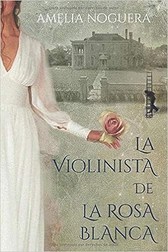La violinista de la rosa blanca: Una loca historia de amor ...