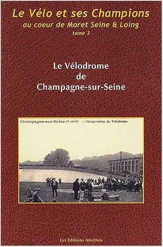 Livre gratuits Le vélo et ses champions au coeur de Moret Seine et Loing : Tome 3, Le Vélodrome de Champagne-sur-Seine pdf, epub ebook