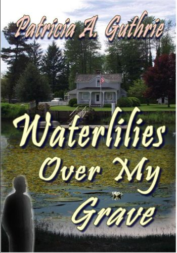 Waterlilies Over My Grave by [Patricia A. Guthrie]