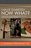 I Have Diabetes!! Now What?, Andrew S. Rhinehart, 1598589334