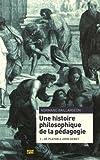 Une histoire philosophique de la pédagogie, t. 01: De Platon à John Dewey