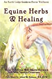 Equine Herbs & Healing: an Earth Lodge Guide to Horse Wellness, Maya Cointreau, 1411656334