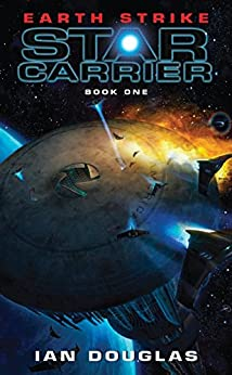 Earth Strike: Star Carrier: Book One by [Douglas, Ian]