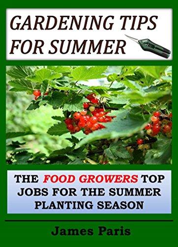 Gardening Tips For Summer: The Vegetable Gardeners Top Jobs For The Summer Growing Season (Seasonal Garden Jobs Book 4)
