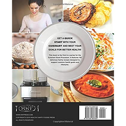 my cuisinart food processor family cookbook 101 astoundingly delicious recipes with how to instructions cuisinart food processor recipes