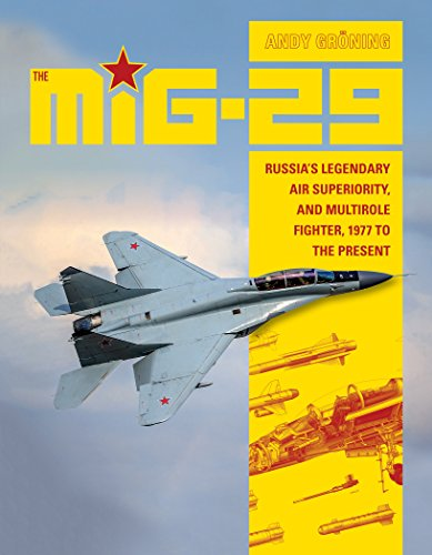 The MiG-29: Russia's Legendary Air Superiority, and Multirole Fighter, 1977 to the Present