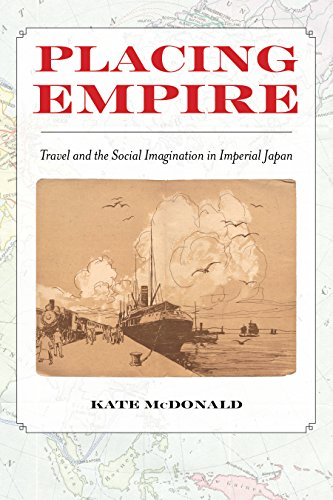 Placing Empire: Travel and the Social Imagination in Imperial Japan (Japan China Imperial)
