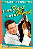 Live Fast, Love Hard: The Faron Young Story (Music in American Life)