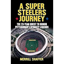 A Super Steelers Journey: The 23-Year Quest to Honor Pittsburgh's Dynasty Legends