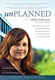Unplanned: The Dramatic True Story of a Former Planned Parenthood Leader's Eye-opening Journey Across the Life...