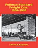 Pullman-Standard Freight Cars 1900-1960, Edward S. Kaminski, 1930013175