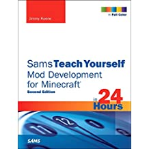 Sams Teach Yourself Mod Development for Minecraft in 24 Hours (2nd Edition)