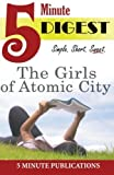 img - for The Girls of Atomic City: 5 Minute Digest: Study Materials for Readers and Groups by 5 Minute Publications (2014-06-28) book / textbook / text book