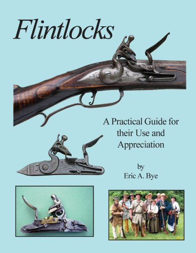 Flintlocks - A Practical Guide for their Use and Appreciation