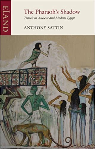 The Pharaoh's Shadow: Travels in Ancient and Modern Egypt by Anthony Sattin (2013-01-21)