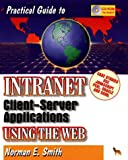 Practical Guide to Intranet Client-Server Applications, Norman E. Smith, 1556225490
