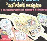 El autobus magico y la excursion al campo electrico / The Magic School Bus and the Electric Field Trip (El autobus magico / The Magic School Bus) (Spanish Edition)