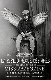 Miss Peregrine et les enfants particuliers, tome 3 : La bibliothèque des âmes par Riggs