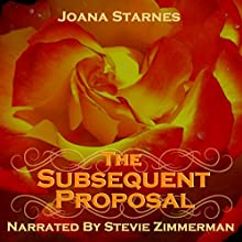 The Subsequent Proposal: A Tale of Pride, Prejudice & Persuasion Audiobook by Joana Starnes Narrated by Stevie Zimmerman