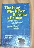 The Frog Who Never Became a Prince, James Sullivan, 0884490157