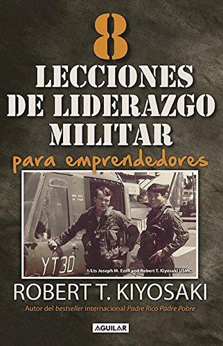 8 lecciones de liderazgo militar para emprendedores / 8 Lessons in Military Leadership for Entrepreneurs (Spanish Edition) [Robert Kiyosaki] (Tapa Blanda)