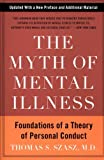 The Myth of Mental Illness, Thomas S. Szasz, 0061771228