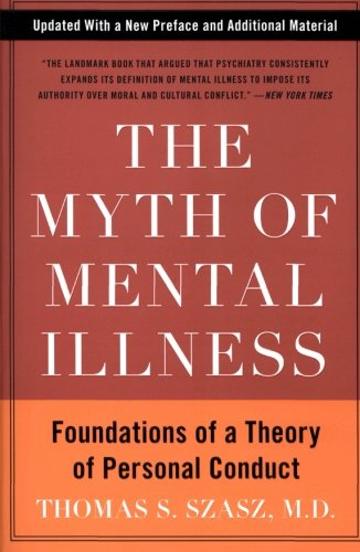 The Myth Of Mental Illness  Foundations Of A Theory Of Personal Conduct