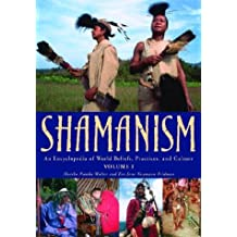 Shamanism: An Encyclopedia of World Beliefs, Practices, and Culture (2 Volume Set)