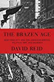 Image of The Brazen Age: New York City and the American Empire: Politics, Art, and Bohemia