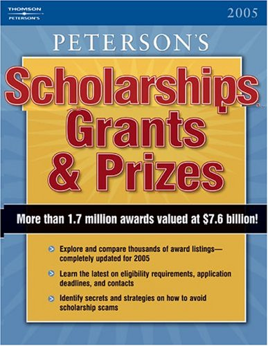 Scholarships, Grants & Prizes 2005 (Peterson's Scholarships, Grants & Prizes)