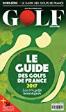 Le Guide des Golfs de France 2017 (French Edition)