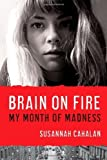 Brain on Fire: My Month of Madness by Cahalan, Susannah (November 13, 2012) Hardcover