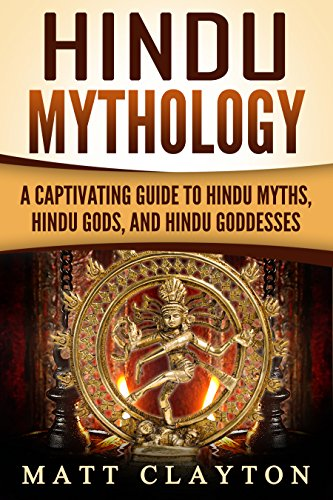 Hindu Mythology: A Captivating Guide to Hindu Myths, Hindu Gods, and Hindu Goddesses