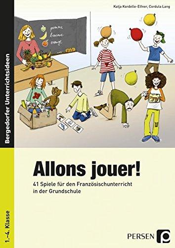 Allons jouer!: 41 Spiele für den Französischunterricht in der Grundschule (1. bis 4. Klasse)