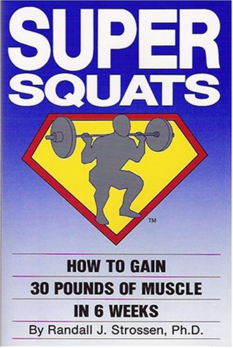 Super Squats: How to Gain 30 Pounds of Muscle in 6 Weeks (Best Workout Program To Gain Muscle)