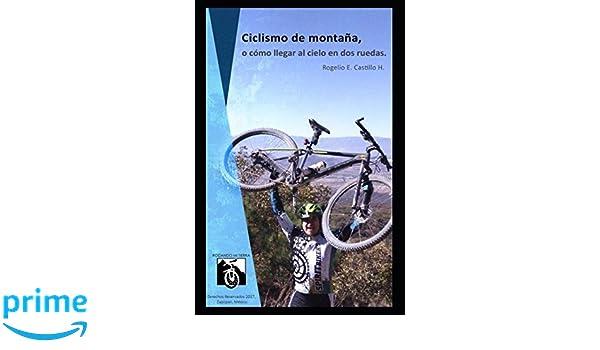 Ciclismo de montaña, o cómo llegar al cielo en dos ruedas: Rodando mi tierra (Spanish Edition): Rogelio Eduardo Castillo Haro: 9781549741876: Amazon.com: ...