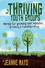 Thriving Youth Groups: Secrets For Growing Your Ministry Kindle Edition
