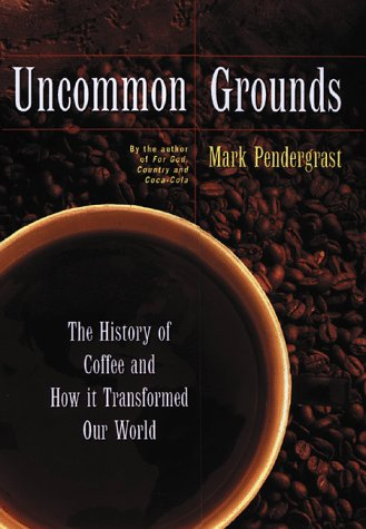 Uncommon Grounds : The History of Coffee and How It Transformed Our World by Basic Books