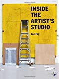 img - for Inside the Artist's Studio by Joe Fig (2015-10-06) book / textbook / text book