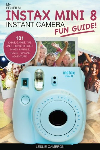 Price comparison product image My Fujifilm Instax Mini 8 Instant Camera Fun Guide!: 101 Ideas,  Games,  Tips and Tricks For Weddings,  Parties,  Travel,  Fun and Adventure! (Fujifilm Instant Print Camera Books) (Volume 1)